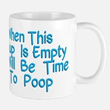 When This Cup Is Empty It Will Be Time To Poo Mugs