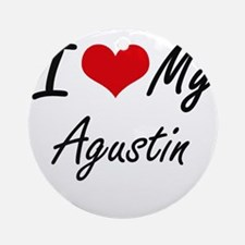 I Love My Agustin Round Ornament