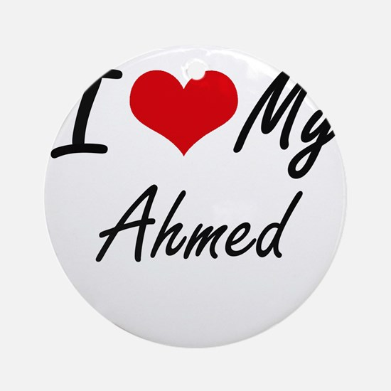I Love My Ahmed Round Ornament