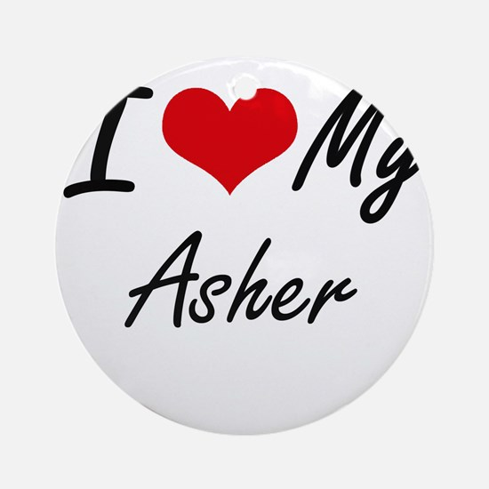 I Love My Asher Round Ornament