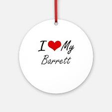 I Love My Barrett Round Ornament