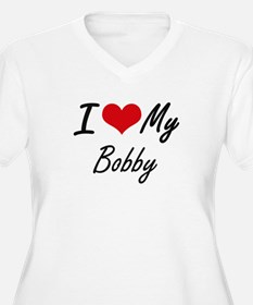 I Love My Bobby Plus Size T-Shirt