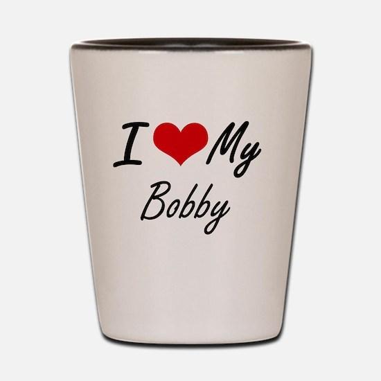 I Love My Bobby Shot Glass