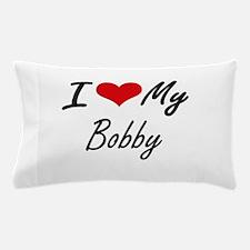 I Love My Bobby Pillow Case