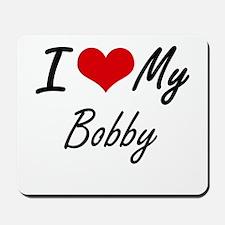 I Love My Bobby Mousepad