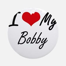 I Love My Bobby Round Ornament