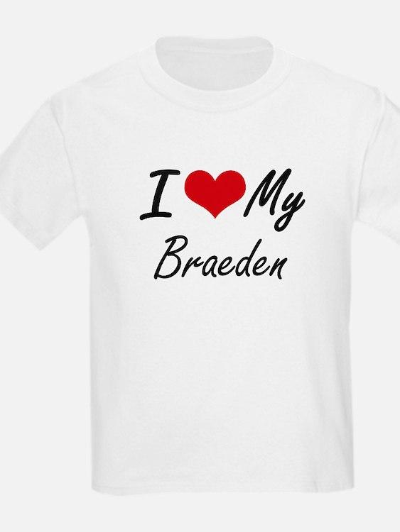 I Love My Braeden T-Shirt