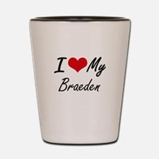I Love My Braeden Shot Glass