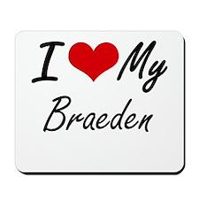I Love My Braeden Mousepad