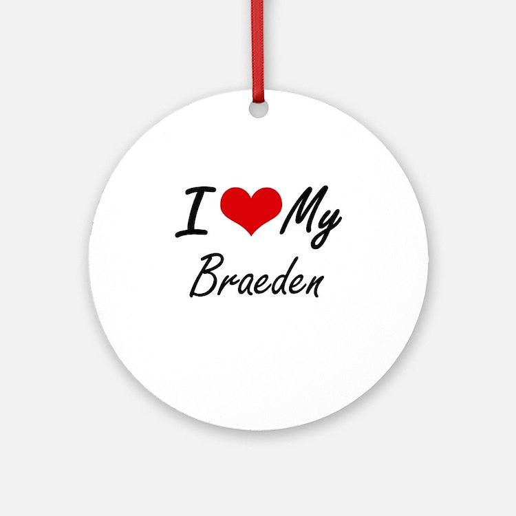 I Love My Braeden Round Ornament