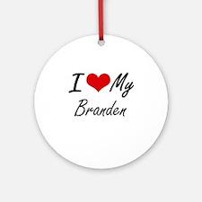 I Love My Branden Round Ornament