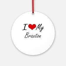 I Love My Braxton Round Ornament