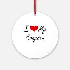 I Love My Brayden Round Ornament