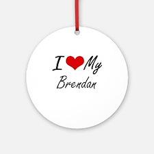 I Love My Brendan Round Ornament