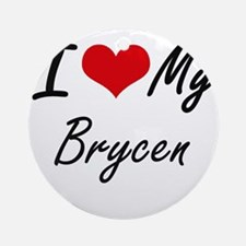 I Love My Brycen Round Ornament