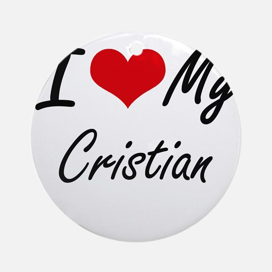 I Love My Cristian Round Ornament