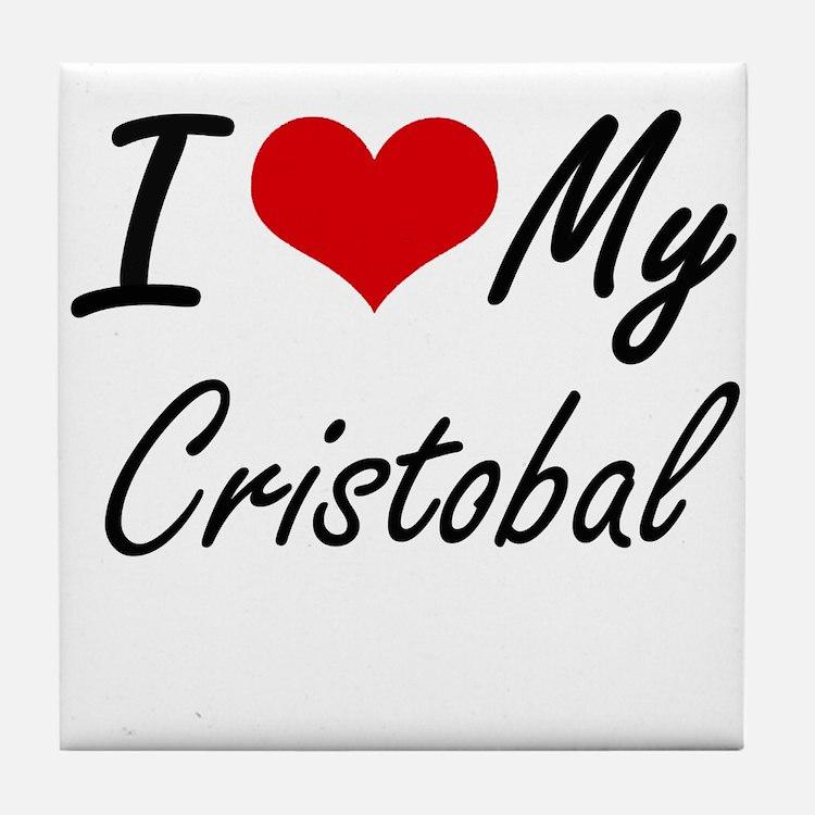 I Love My Cristobal Tile Coaster