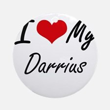 I Love My Darrius Round Ornament