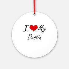I Love My Dustin Round Ornament