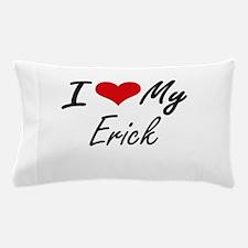 I Love My Erick Pillow Case