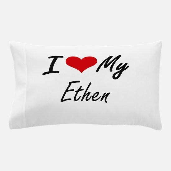 I Love My Ethen Pillow Case