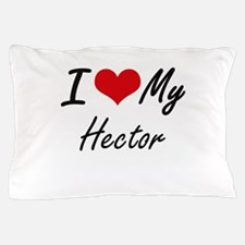 I Love My Hector Pillow Case