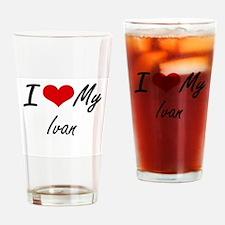 I Love My Ivan Drinking Glass