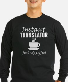 Instant Translator Just Add Coffee Long Sleeve T-S
