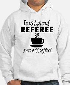 Instant Referee Just Add Coffee Hoodie