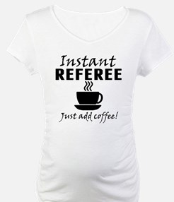 Instant Referee Just Add Coffee Shirt