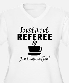 Instant Referee Just Add Coffee Plus Size T-Shirt