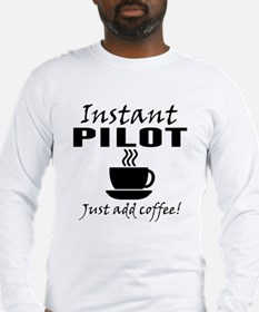 Instant Pilot Just Add Coffee Long Sleeve T-Shirt