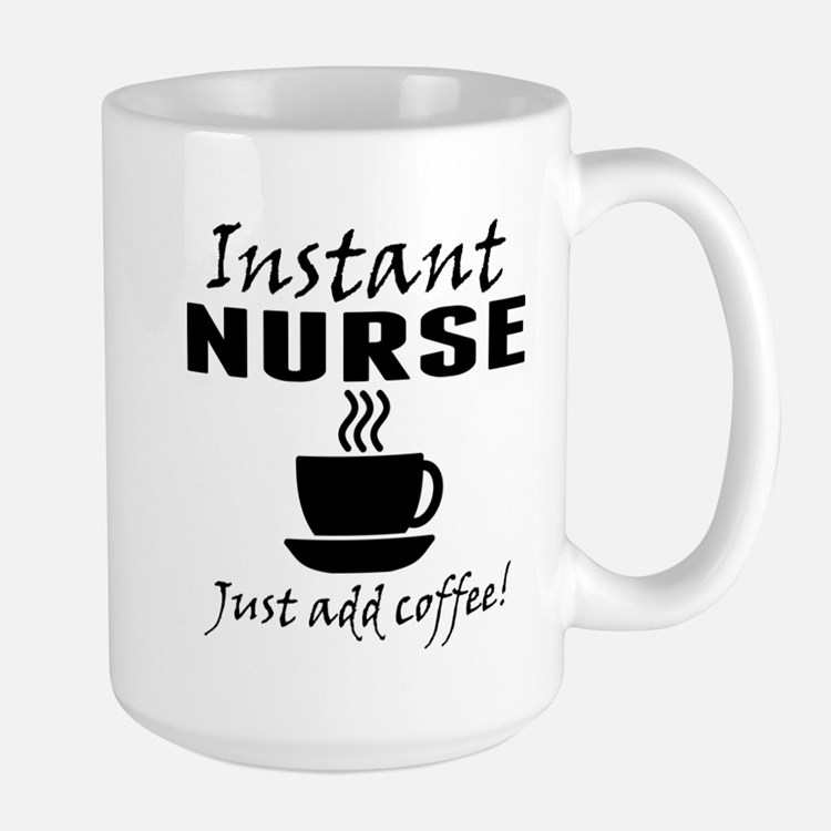 Instant Nurse Just Add Coffee Mugs