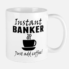 Instant Banker Just Add Coffee Mugs