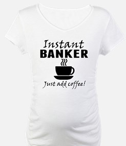 Instant Banker Just Add Coffee Shirt