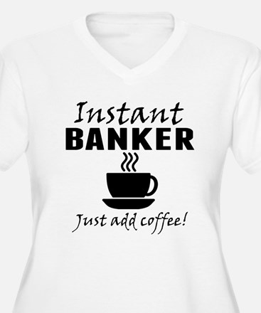 Instant Banker Just Add Coffee Plus Size T-Shirt