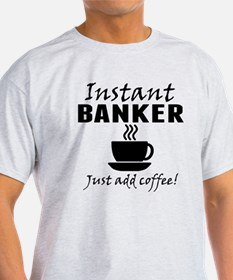 Instant Banker Just Add Coffee T-Shirt