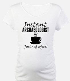 Instant Archaeologist Just Add Coffee Shirt