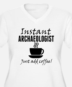Instant Archaeologist Just Add Coffee Plus Size T-