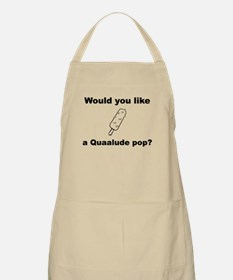 Would you like a Quaalude pop? (No Color - B Apron