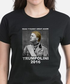 Make Tyranny Great Again! Trumpolini 2016 T-Shirt