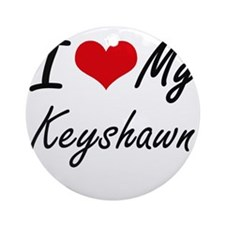 I Love My Keyshawn Round Ornament