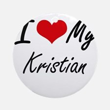 I Love My Kristian Round Ornament