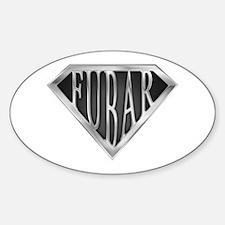 SuperFubar(metal) Oval Decal