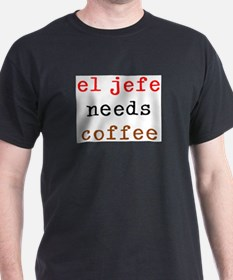 el jefe needs coffee T-Shirt