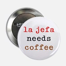 "la jefa needs coffee 2.25"" Button"