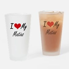 I Love My Matias Drinking Glass