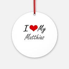 I Love My Matthias Round Ornament
