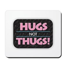 Hugs Not Thugs Mousepad