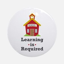 Learning Is Required Round Ornament